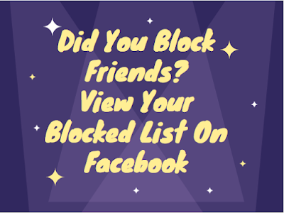 Did you block friends? View your blocked list on Facebook