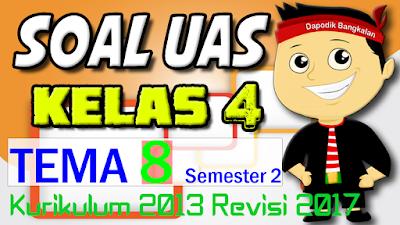 SOAL UAS KELAS 4 Semester 2 TEMA 8 K13 Revisi 2017