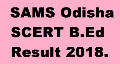 SAMS Odisha SCERT B.Ed Result 2018.