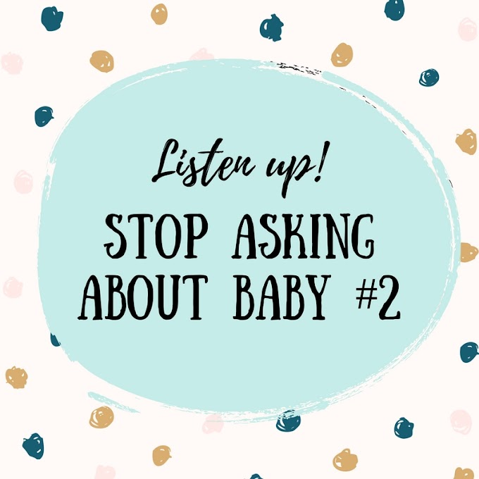 Listen Up! Stop Asking About Baby #2