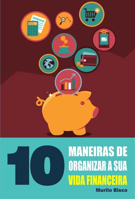 10 Maneiras de organizar a sua vida financeira - Murilo Bisco