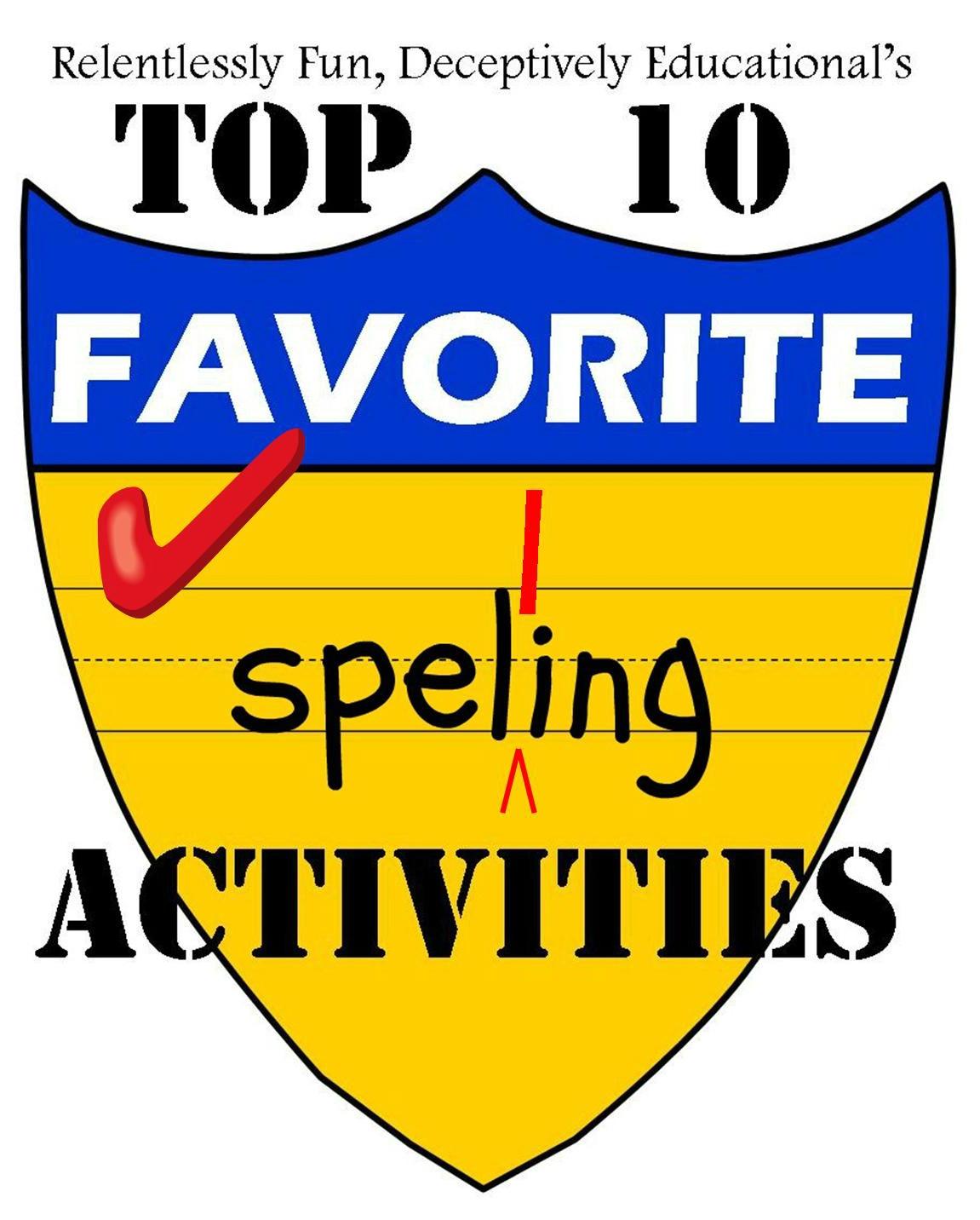 Relentlessly Fun Deceptively Educational Top 10 Favorite Spelling Activities Of
