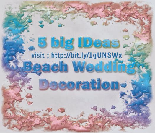 Beach Wedding Ideas 5 Big Beach Wedding Decoration Ideas