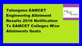 Telangana EAMCET Engineering Allotment Results 2016 Notification Ts EAMCET Colleges Wise Allotments Seats