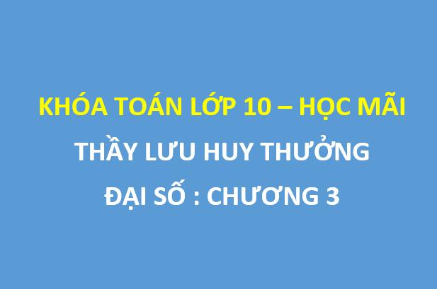 [HOCMAI] Học FREE khóa toán lớp 10 - thầy Lưu Huy Thưởng