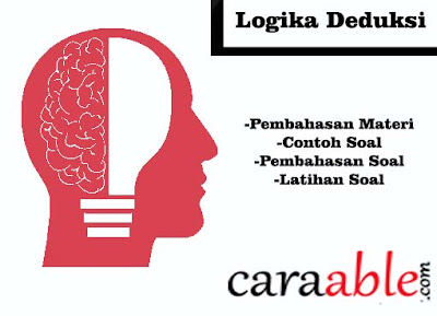 Penjelasan dan contoh soal Logika Deduksi dalam Soal Psikotes BUMN, PNS dan Perusahaan