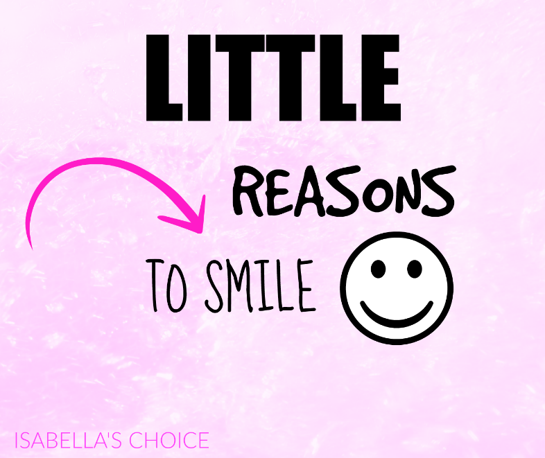 Little reasons to smile Isabella's Choice