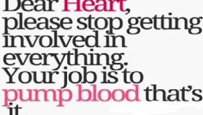 Quotes About Love Dating: Dear heart, please stop getting involved in everything your job is to pump blood that's it.