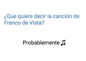 Significado de la canción Probablemente Franco de Vita.