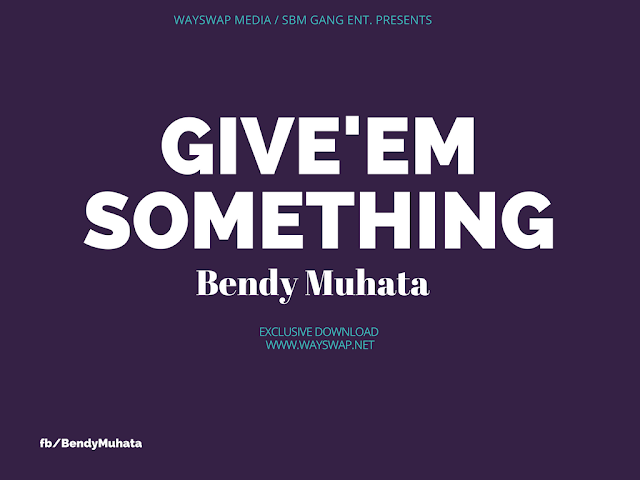 Music: Bendy Muhata - Give'em Something (MP3 Download)