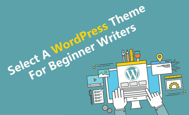 Select A WordPress Theme For Beginner Writers