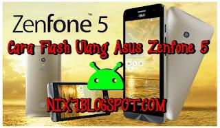 Cara Flash Ulang Asus Zenfone 5/6