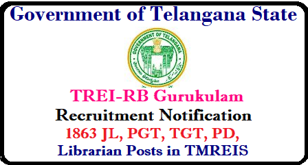 TREI-RB Gurukulam Recruitment 2018 Notification - 1863 JL, PGT, TGT, PD, Librarian Posts in TMREIS (Coming Soon) TS Govt issues order to fill 1,863 vacant posts in TMREIS | TMREIS Recruitment 2018: 1863 PGT/TGT/Lecturer/Librarian/PD Vacancies | TMREIS 1863 Post Recruitment G.O.Ms.No.57 Dated: 18-05-2018 (TREI-RB) | go-ms-no-87-recruitment-notificatiob-of-1863-jls-pgt-tgt-recruitment-trei-residential-board-tmreis-apply-online TREI-RB Gurukulam Recruitment 2018 Notification/2018/05/go-ms-no-87-recruitment-notificatiob-of-1863-jls-pgt-tgt-recruitment-trei-residential-board-tmreis-apply-online.html