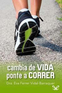 Cambia de vida. Ponte a correr, Eva Ferrer Vidal, Barraquer