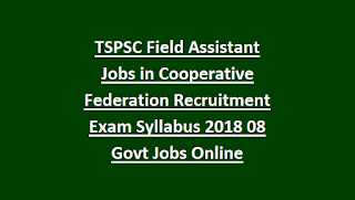 Telangana TSPSC Field Assistant Jobs in Cooperative Federation Recruitment Exam Syllabus 2018 08 Govt Jobs Online