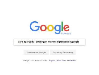 Cara agar judul postingan muncul dipencarian google