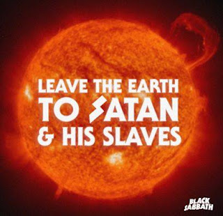 leave the earth to satan & his slaves. black sabbath