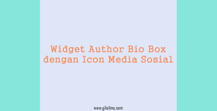 Cara Membuat Widget Author Bio Box di Blogger - Dengan Ikon Sosial Media