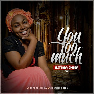 Music: You Too Much – Esther Chika