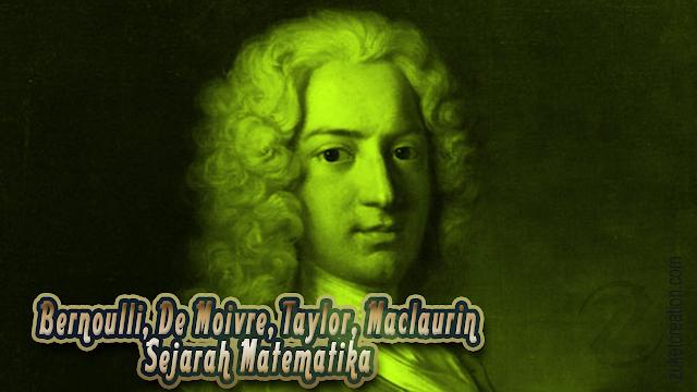 Makalah Bernoulli, De Moivre, Taylor, Maclaurin Sejarah Matematika