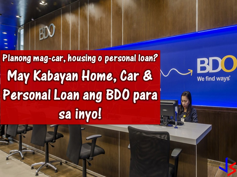 When we talk about loan there are many government and private institutions that are much willing to approve your application. Be it for a housing loan, car loan or personal loan. Institutions such as banks. Banks like BDO.