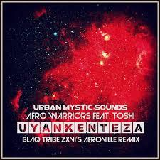 Afro Warriors ft Toshi - Uyankenteza (Blaq Tribe Zxvi's Afroville Remix)