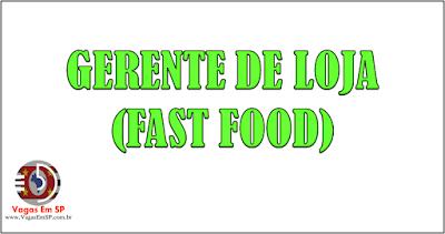 GERENTE DE LOJA (FAST FOOD)