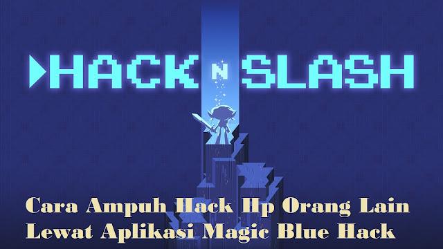 Cara Ampuh Hack Hp Orang Lain Lewat Aplikasi Magic Blue Hack