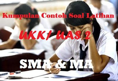 Contoh Soal UAS SMA/ MA (Ujian Kenaikan Kelas 2016/2017)