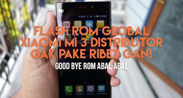Cara Flash ROM Global Mi 3 Dari ROM Distributor Full Gambar