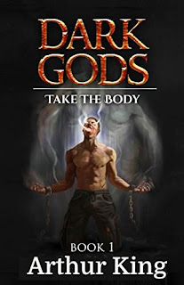 Dark Gods 1: Take the body - epic fantasy free book promotion Arthur king