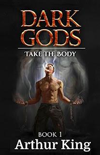 Dark Gods 1: Take the body - epic fantasy free book promotion Arthur king