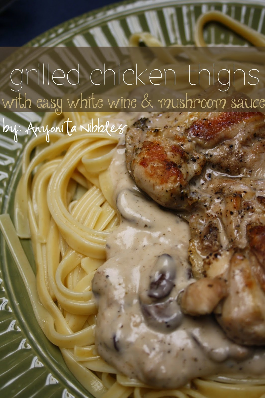 Grilled Chicken Thighs with Easy White WIne & Mushroom Sauce