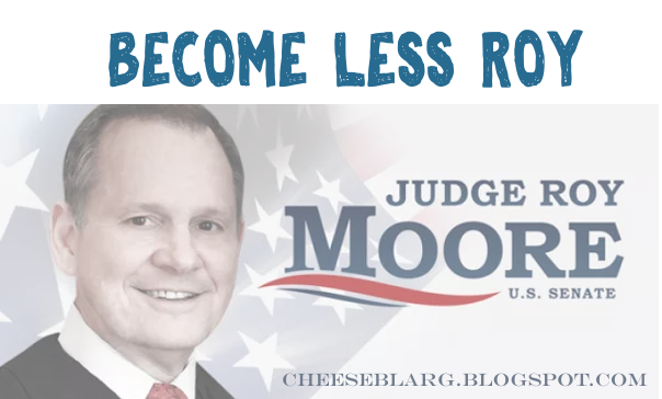 Picture of controversial politician Roy Moore's political ad with Become Less Roy above it.