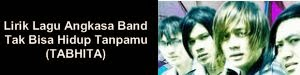 Lirik Lagu Angkasa Band - Tak Bisa Hidup Tanpamu (TABHITA)