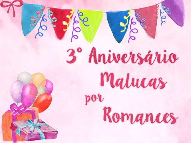 |SORTEIO| 3° Aniversário Malucas por Romances