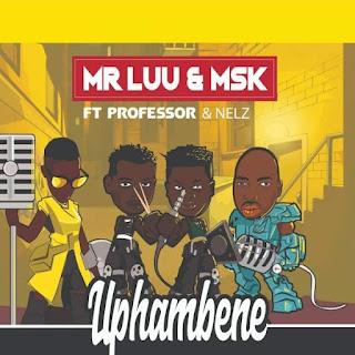 Mr Luu & MSK Feat. Professor & Nelz – Uphambene
