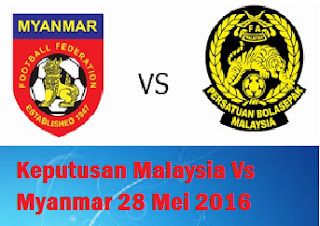 siaran langsung Malaysia Vs Myanmar 28 Mei 2016