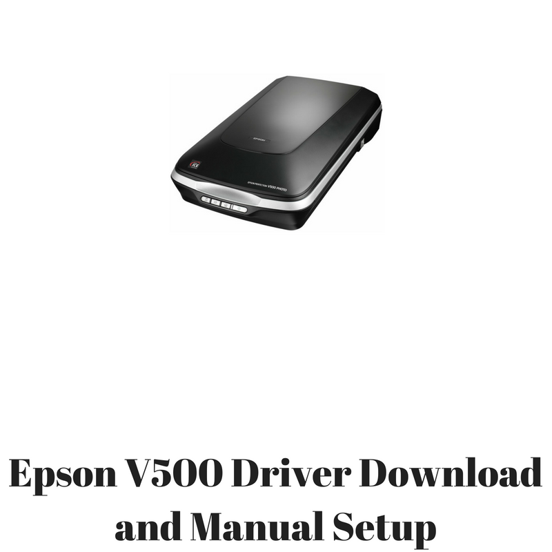 epson v500 driver download and manual setup hp printer drivers rh hpprinter driver com epson perfection v500 photo mode d'emploi epson perfection v500 photo scanner instruction manual