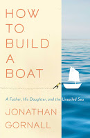 review of Jonathan Gornall's How to Build a Boat: A Father, His Daughter, and the Unsailed Sea