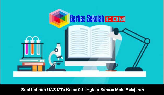 Soal Latihan UAS MTs Kelas 9 Lengkap Semua Mata Pelajaran