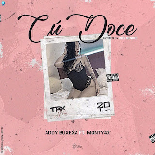 Addy Buxexa ft. Monty 4X - Cú Doce (Rap) [Download]