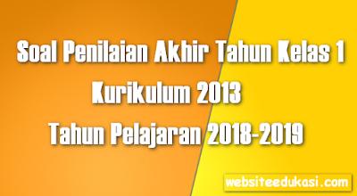 Soal PAT/UKK Kelas 1 Tema 8 K13 Tahun 2018/2019