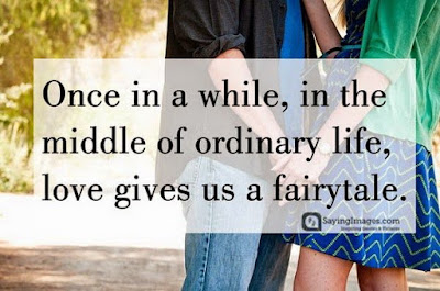 beautiful quotes on life:once in a a while, in the middle of ordinary life, love gives us a fairy tale.