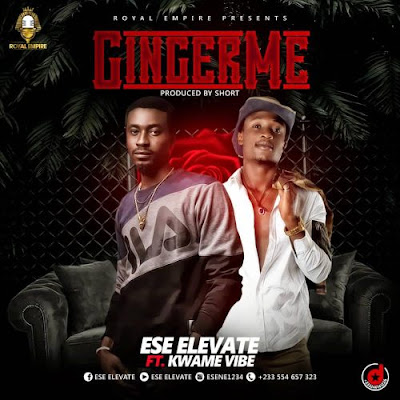 Ese Elevate feat. Kwame Vibe – Ginger Me (Prod by Short)