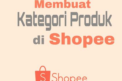 Cara Membuat Kategori Produk di Shopee agar Tokomu Terlihat Rapih