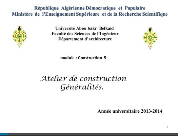 Université Abou bakr Belkaid Faculté des Sciences de l'Ingénieur Département d'architecture  module : Construction 5 Année universitaire 2013-2014  Atelier de construction Généralités