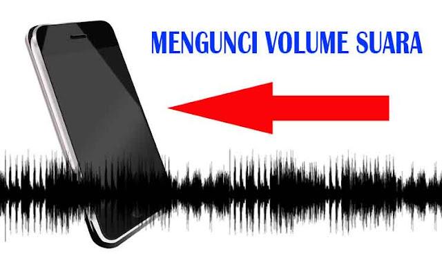 Cara Mengunci Suara Pada Tombol Volume Di HP Android
