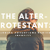 The Alter-Protestants: Exploring Adventisms Radical Identity (Part 4)