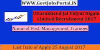 Uttarakhand Jal Vidyut Nigam Limited Recruitment 2017– Management Trainees